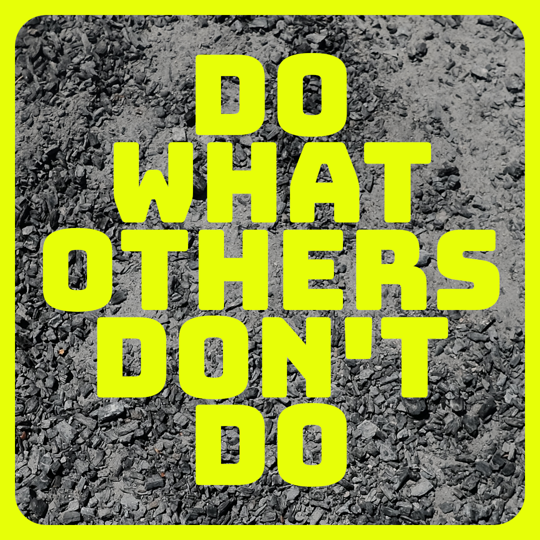 Do what others don't do