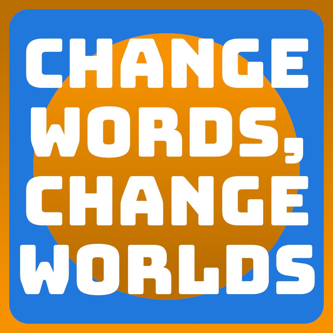 Change Words, Change Worlds