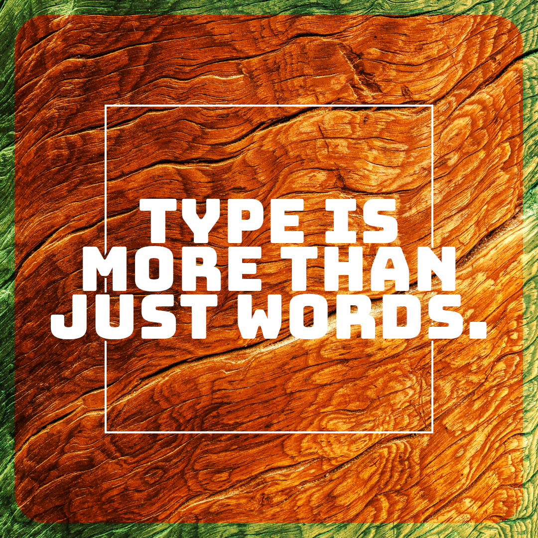 Type is more than just words